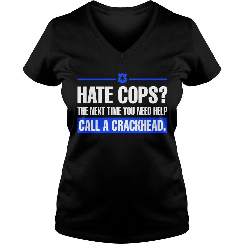 Hate Cops Next Time Need Help Call Crackhead V Neck T Shirt