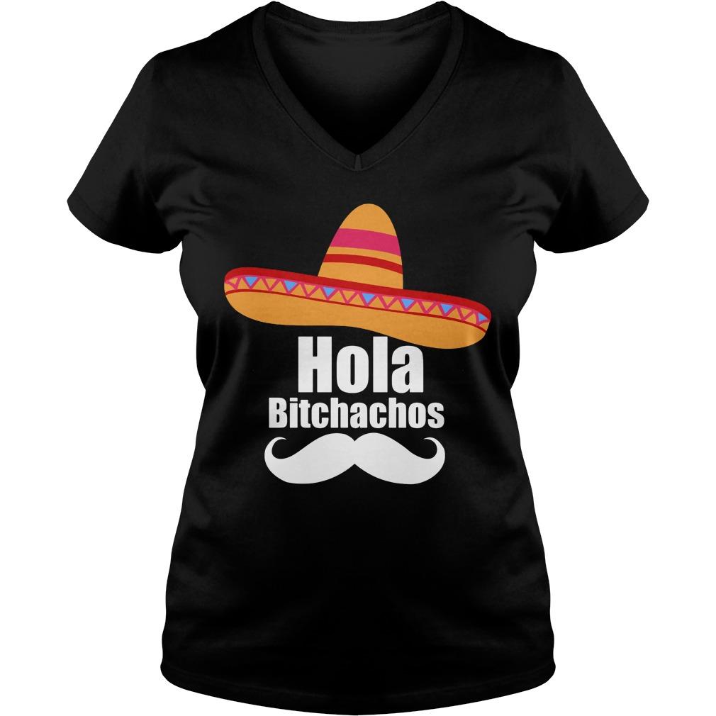 Hola Bitchachos V Neck T Shirt