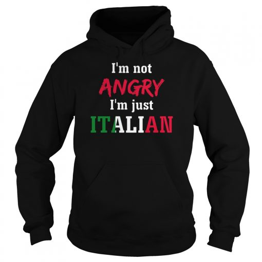 Im Not Angry Im Just Italian Hoodie