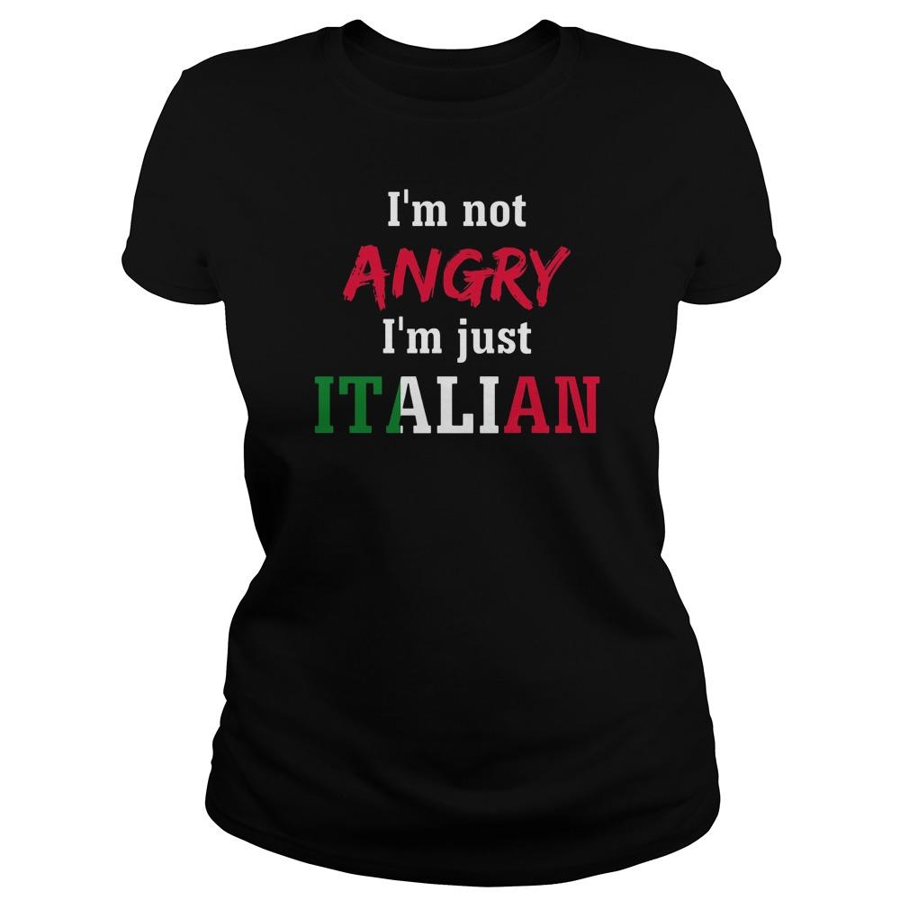 Im Not Angry Im Just Italian Ladies Shirt