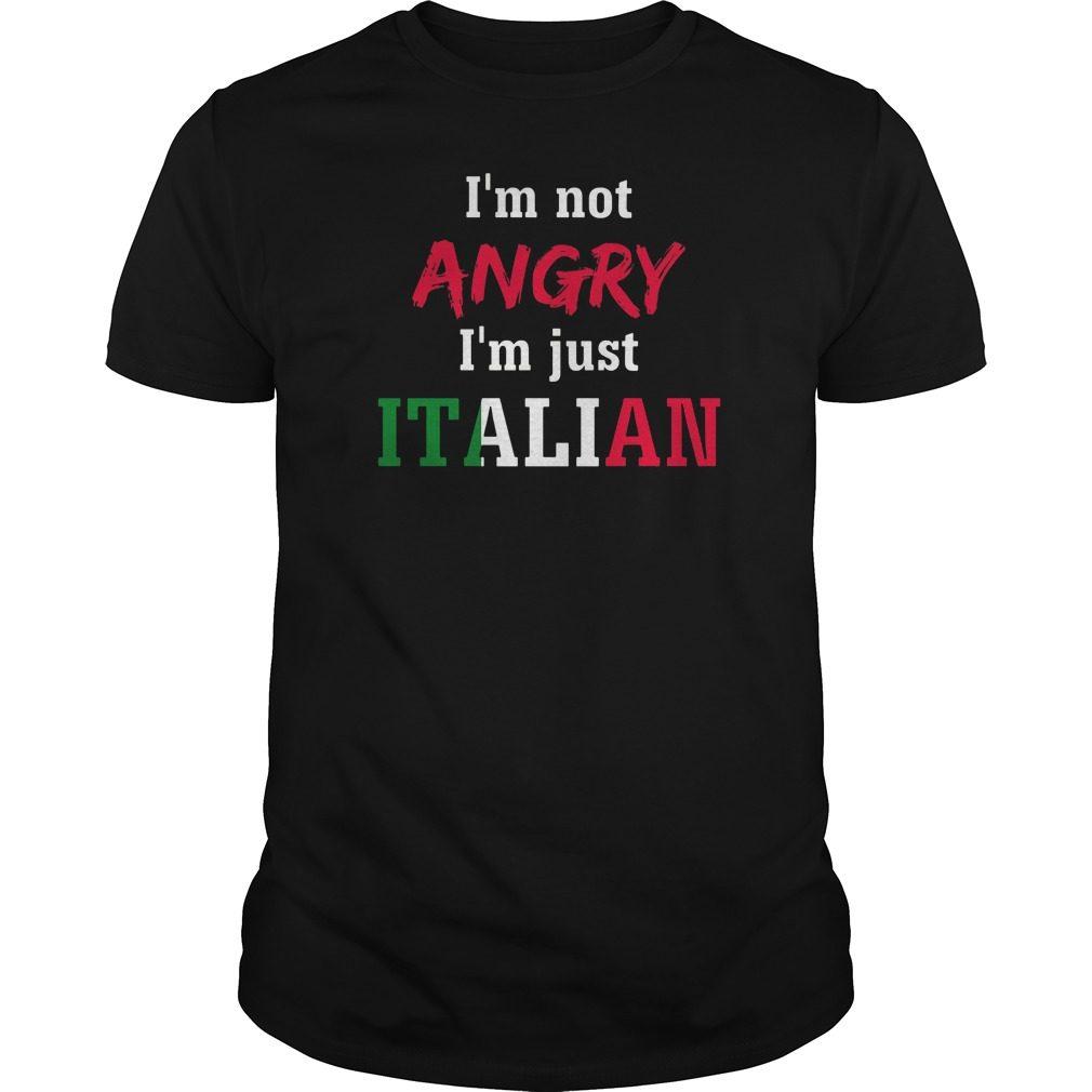 Im Not Angry Im Just Italian Shirt