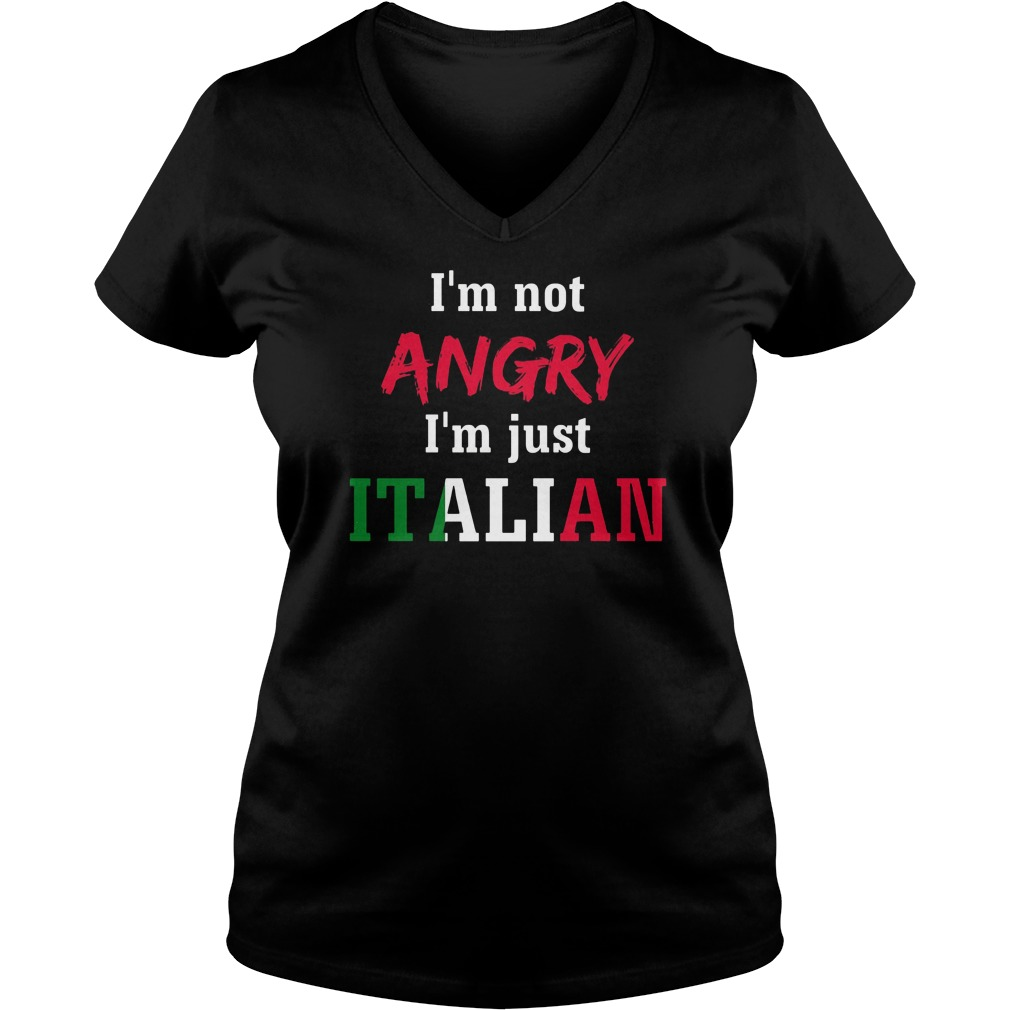 Im Not Angry Im Just Italian V Neck T Shirt