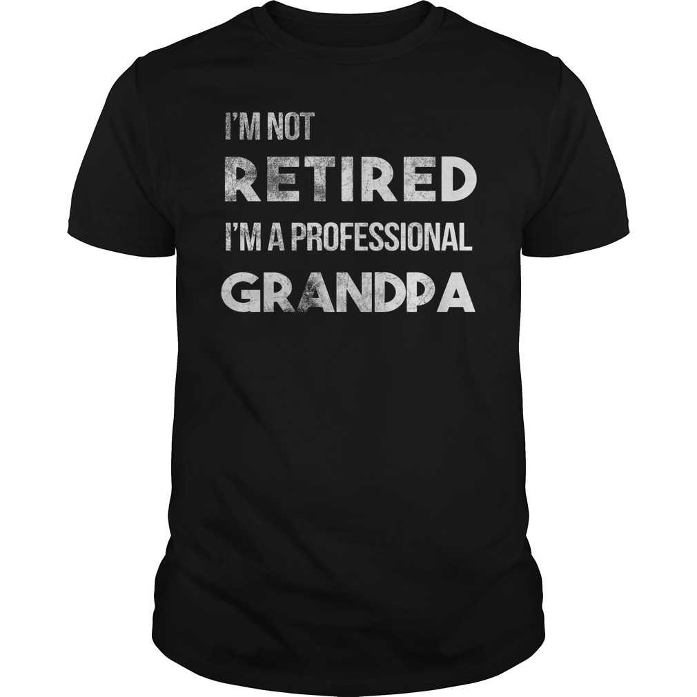Im Not Retired Im Professional Grandpa Shirt
