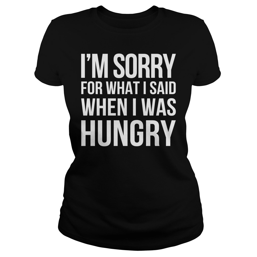 Im Sorry Said Hungry Ladies Shirt