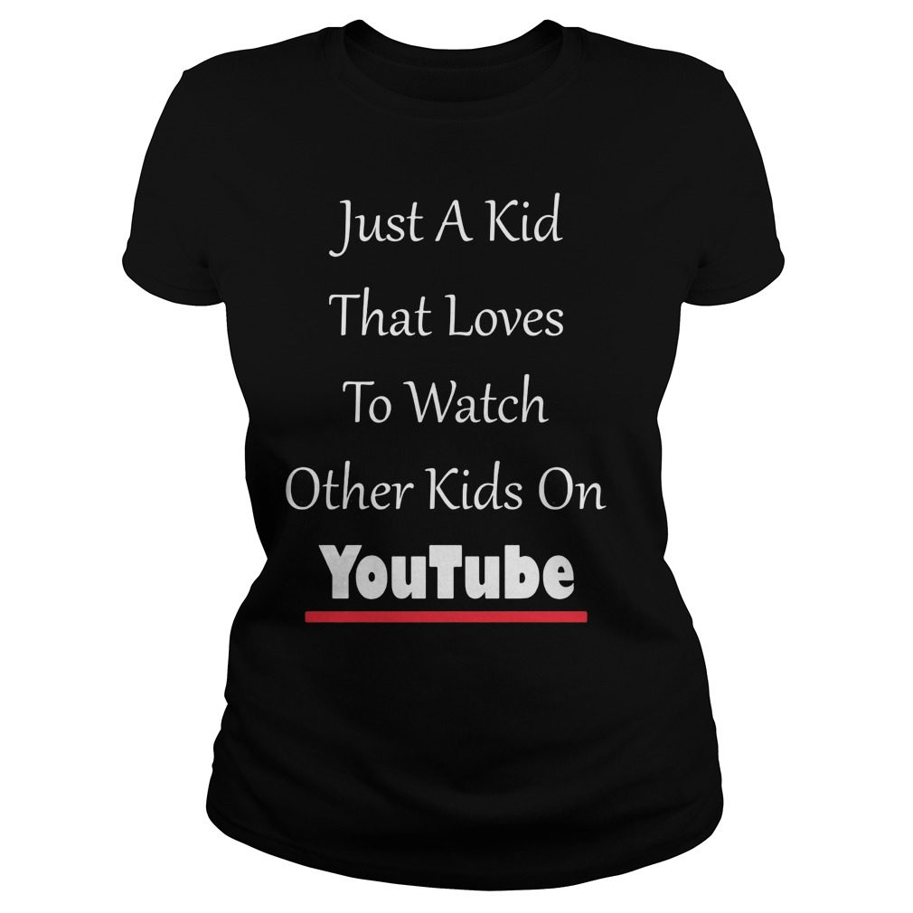 Just Kid Loves Watch Kids Funny Ladies Shirt