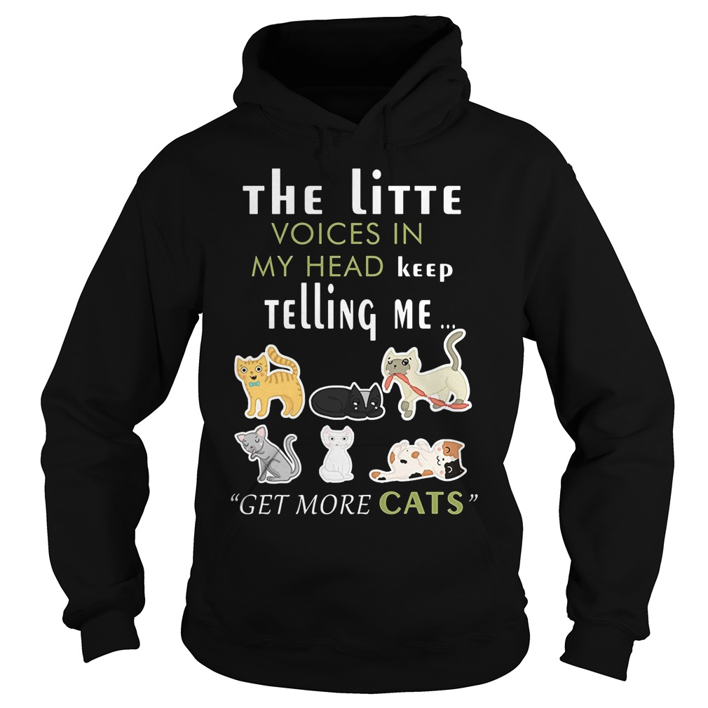 Little Voices Head Keep Telling Get Cats Hoodie