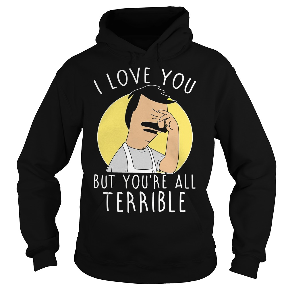 Love Youre Terrible Hoodie
