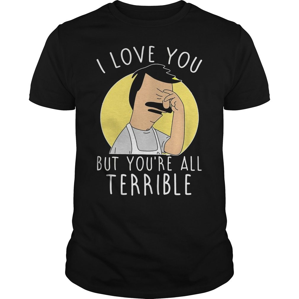 Love Youre Terrible Shirt
