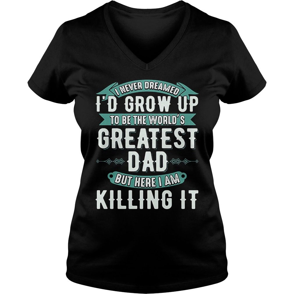 Never Dreamed Id Grow Worlds Greatest Dad V Neck T Shirt