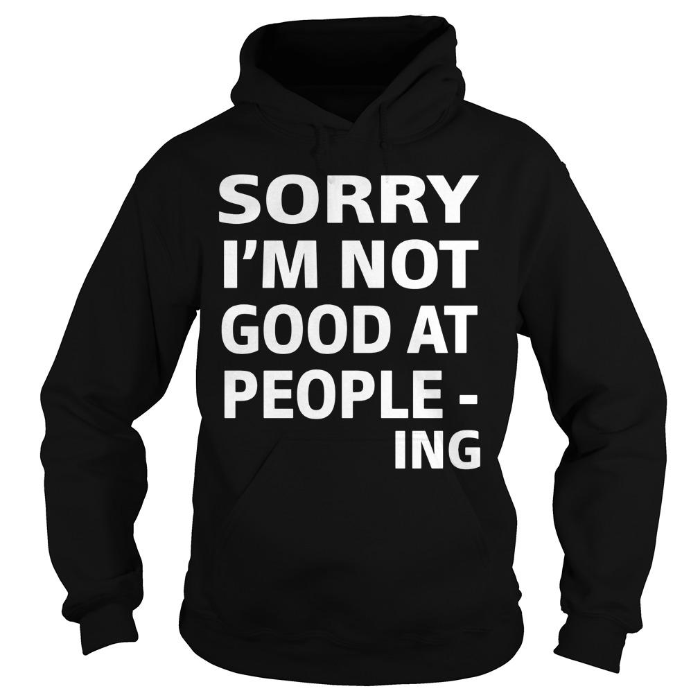 Sorry Im Not Good People Ing Hoodie