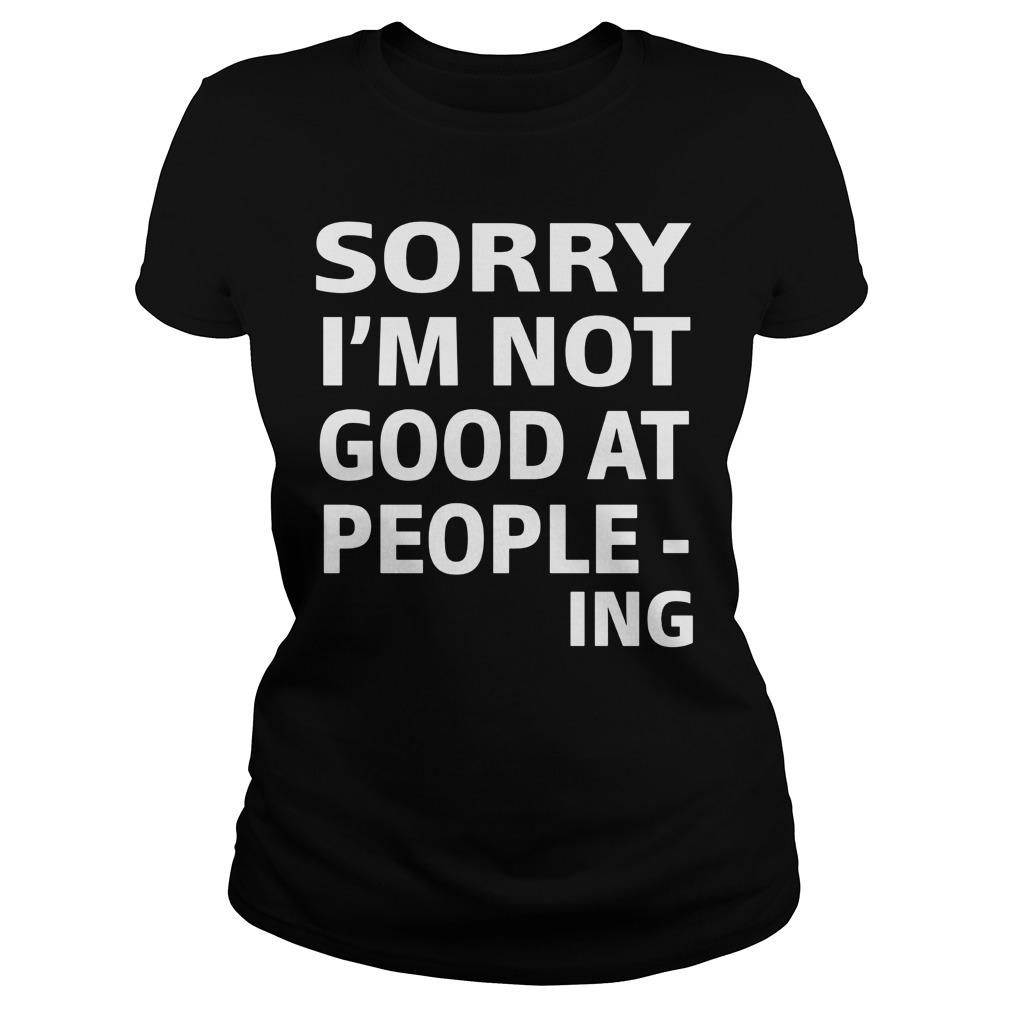 Sorry Im Not Good People Ing Ladies Shirt