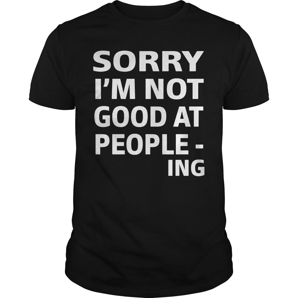 Sorry Im Not Good People Ing Shirt