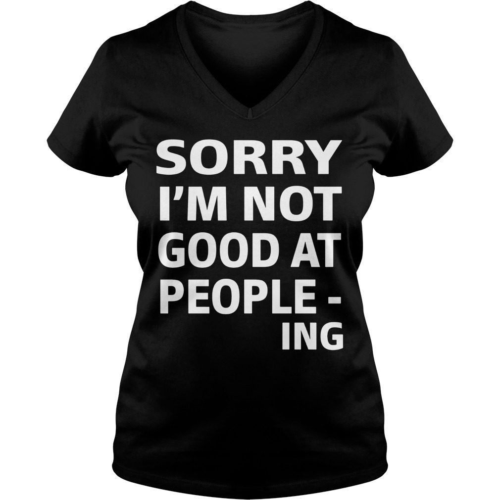 Sorry Im Not Good People Ing V Neck T Shirt