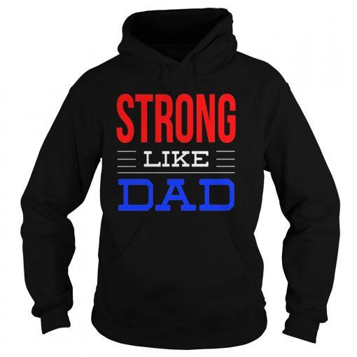 Strong Like Dad Hoodie