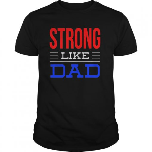 Strong Like Dad Shirt