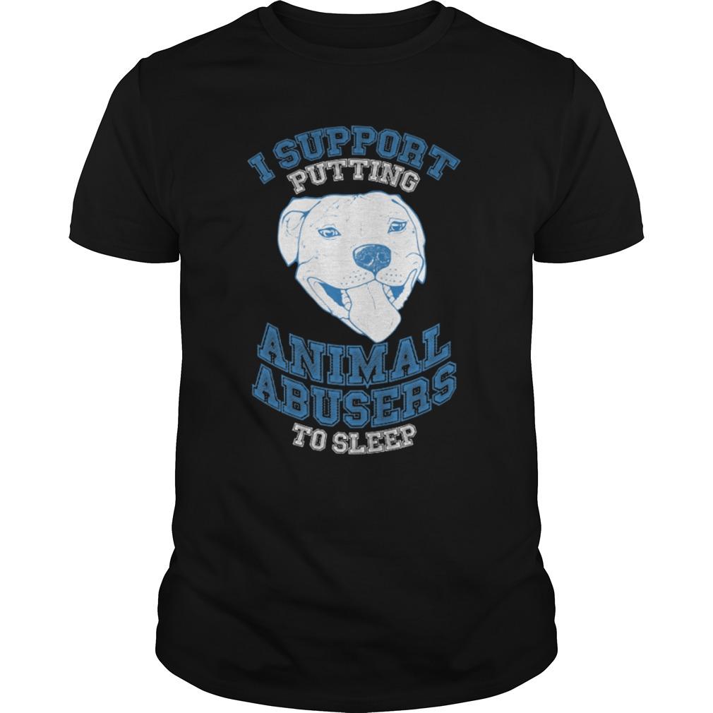 Support Putting Animal Abusers Sleep Shirt