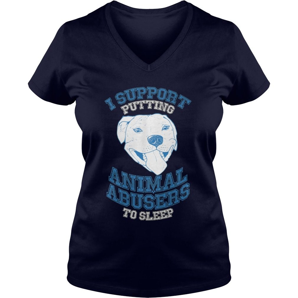 Support Putting Animal Abusers Sleep V Neck T Shirt