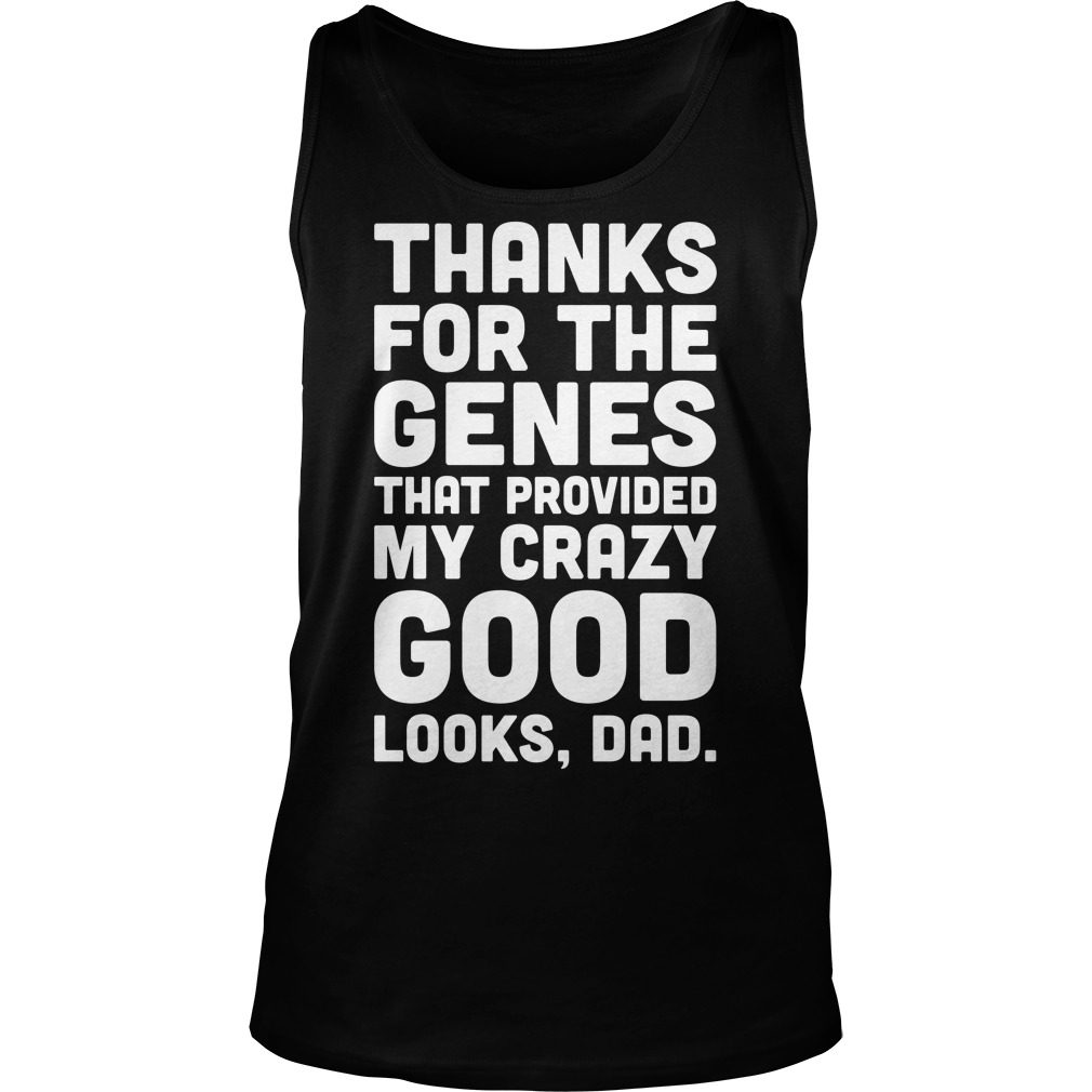 Thanks Genes Procided Crazy Good Looks Dad Tank Top