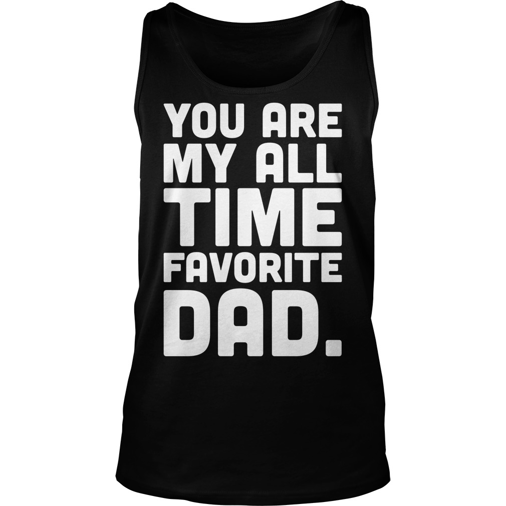 Time Favorite Dad Fathers Day 2017 Tank Top