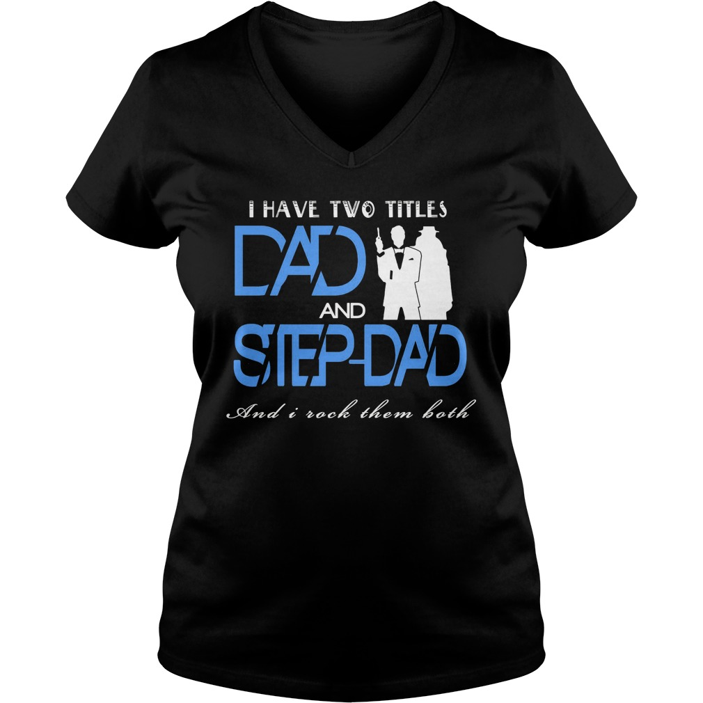 Two Titles Dad Step Dad V Neck T Shirt