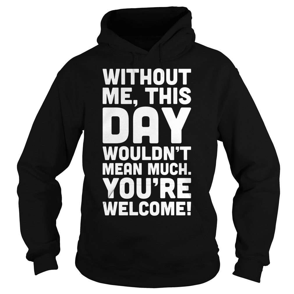 Without Day Wouldnt Mean Much Welcome Hoodie