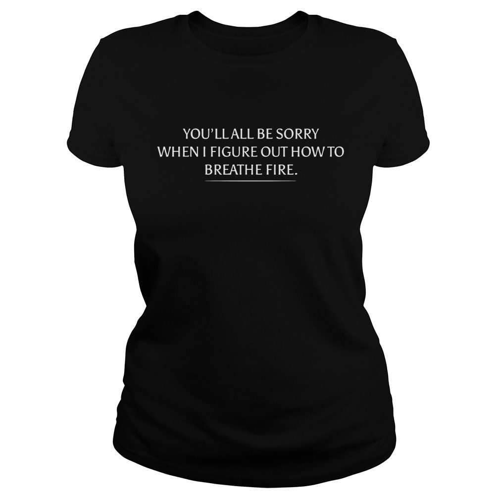 Womens Youll Sorry Figure Breathe Fire Ladies Shirt