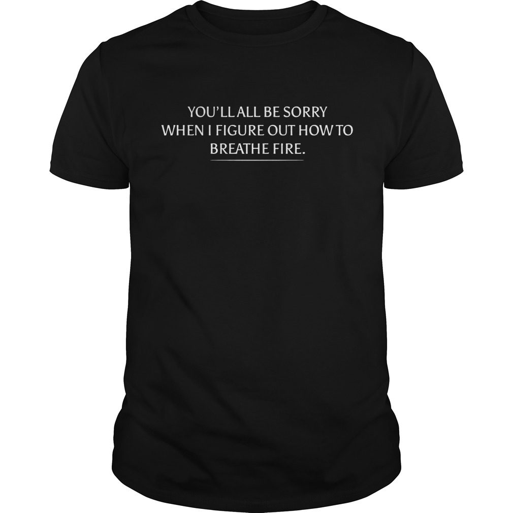 Womens Youll Sorry Figure Breathe Fire Shirt