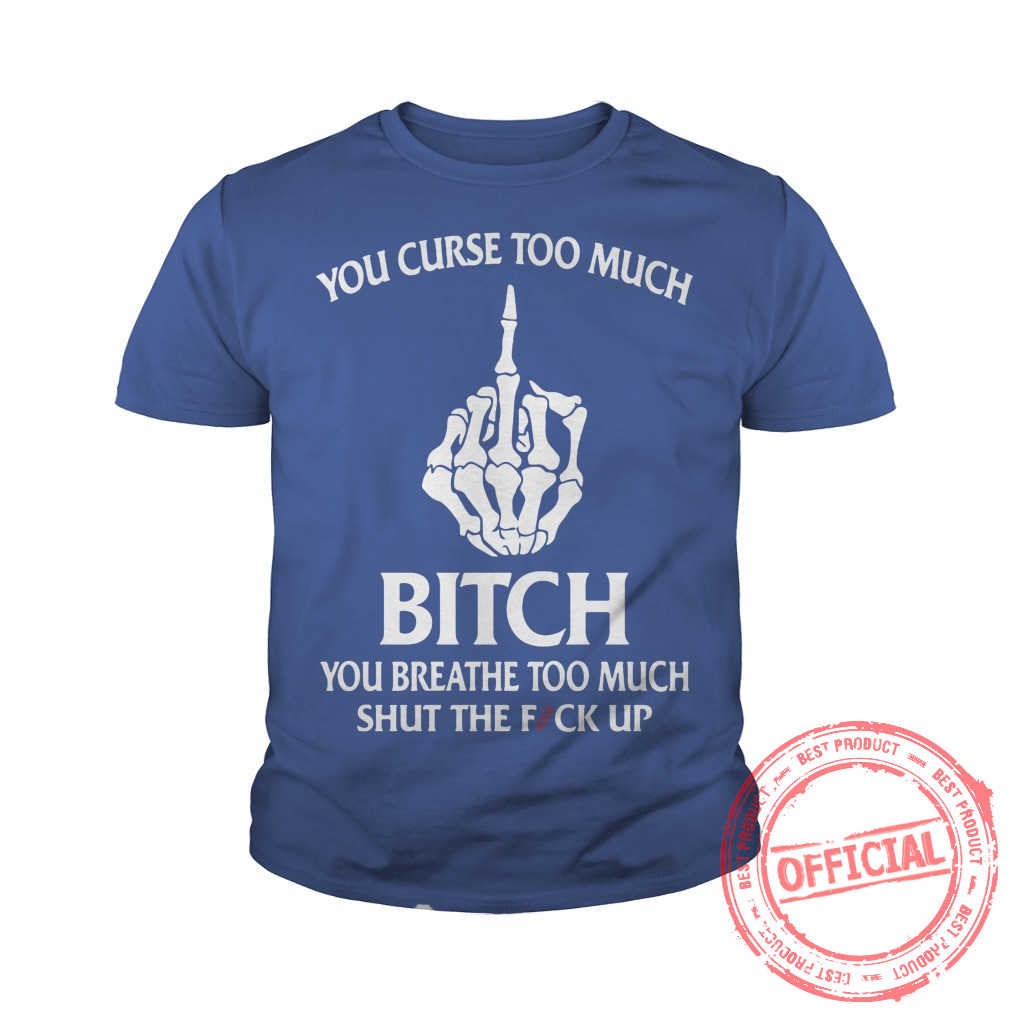You curse too much bitch Youth Tee