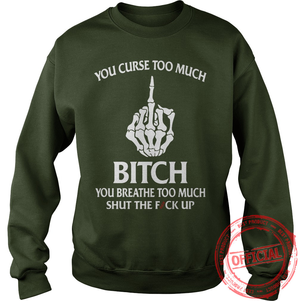You curse too much bitch sweatshirt