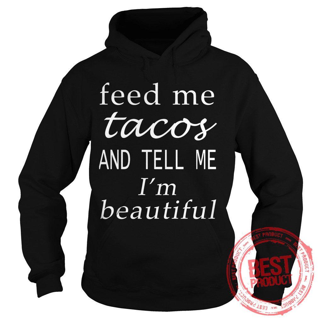 Feed Tacos Tell Im Beautiful Hoodie