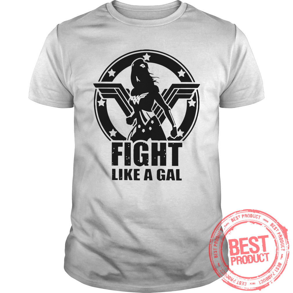 Fight Like Gal Wonder Woman Shirt
