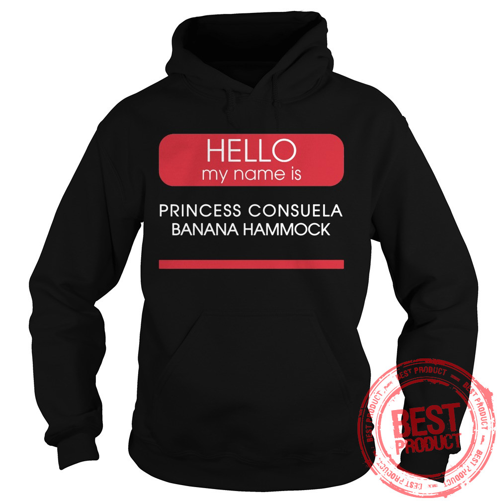 Hello Name Princess Consuela Banana Hammock Hoodie