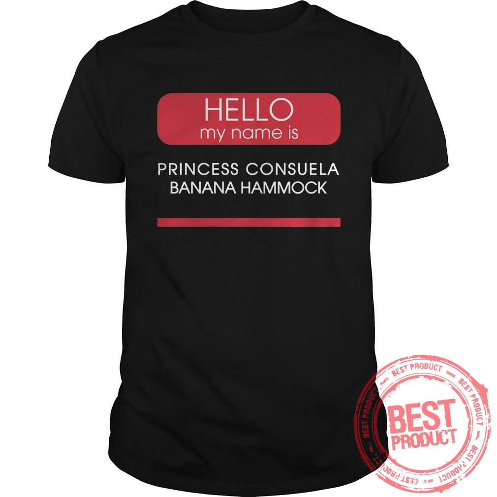 Hello Name Princess Consuela Banana Hammock Shirt