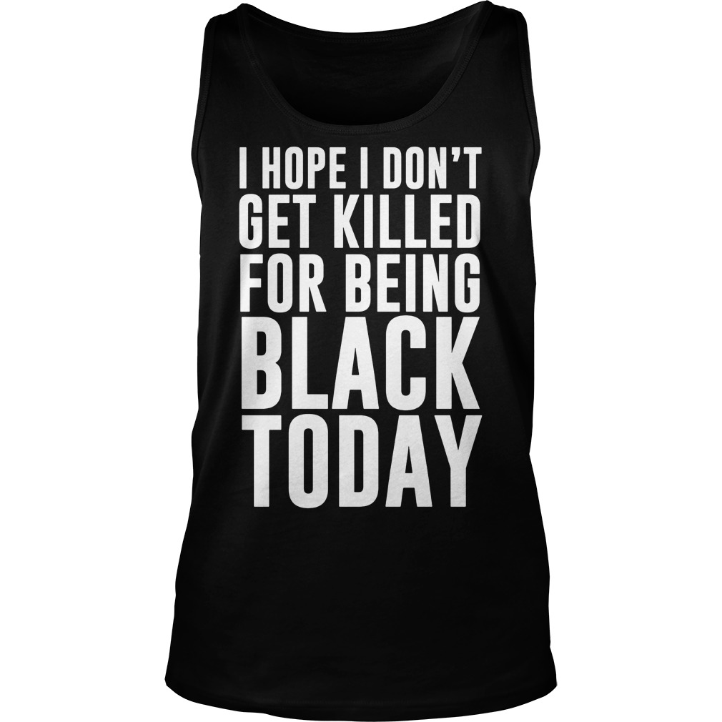 Hope Dont Get Killed Black Today Tank Top