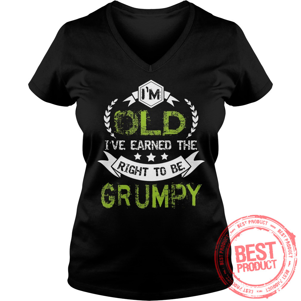 Im Old Ive Earned Right Grumpy V Neck T Shirt