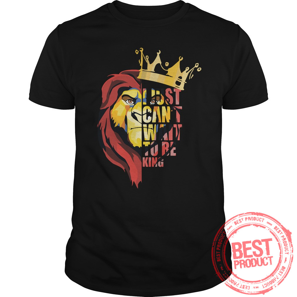 Just Cant Wait King Shirt
