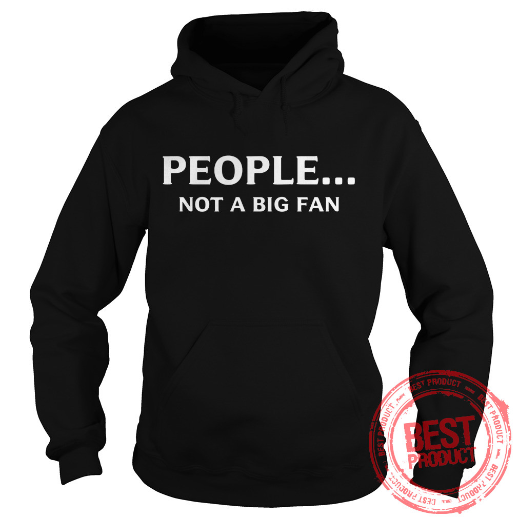 People Not Big Fan Hoodie