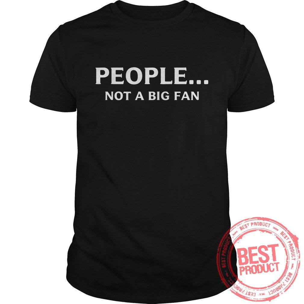 People Not Big Fan Shirt