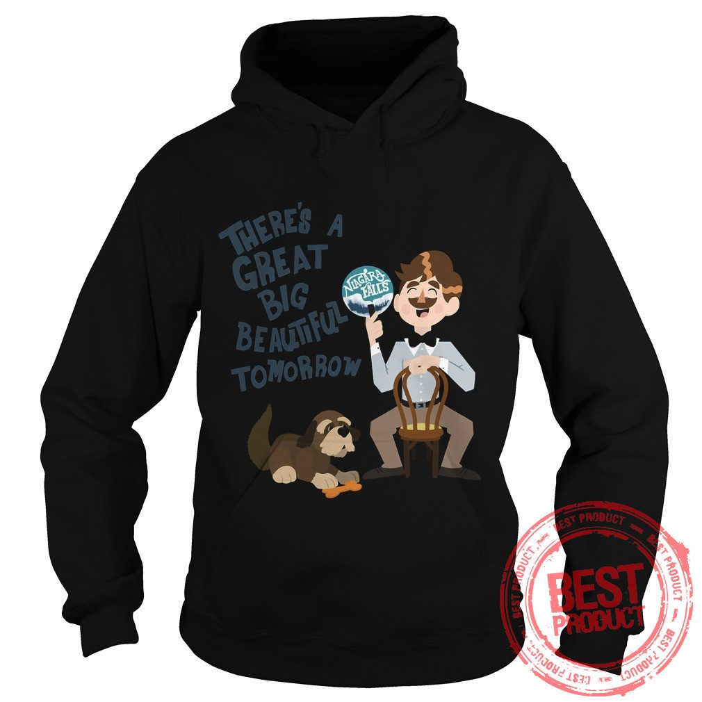 Theres Great Big Beautiful Tomorrow Hoodie
