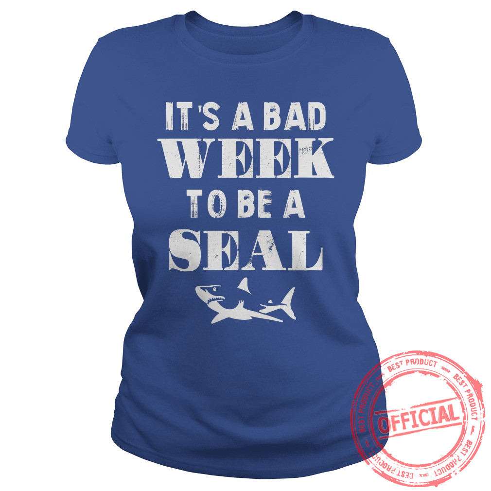 It's A Bad Week To Be A Seal T Shirt, Hoodie.