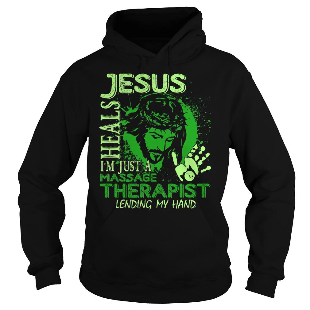 Jesus Heals Im Just A Massage Therapist Lending My Hand Shirt