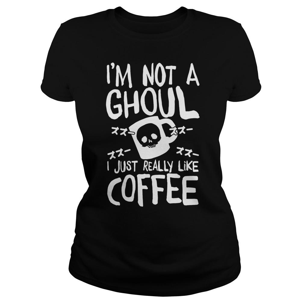 I'm Not A Ghoul Mug I Just Really Like Coffee Shirt