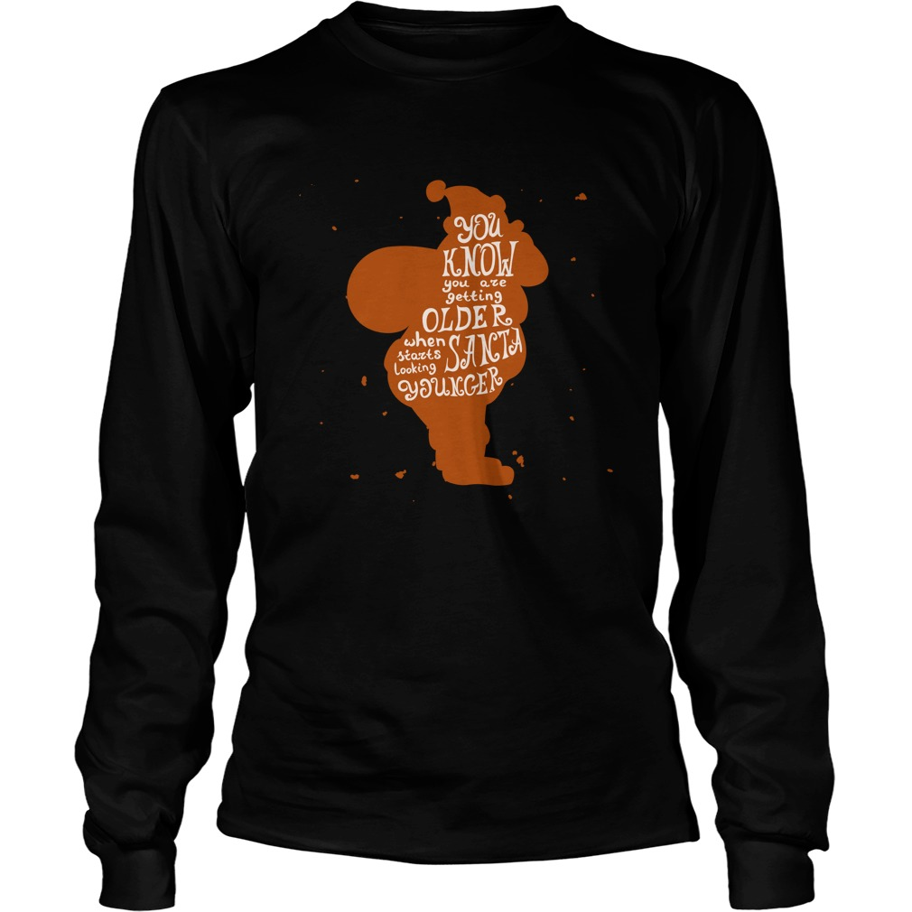 You Know You Are Getting Older When Starts Looking Santa Younger Sweater