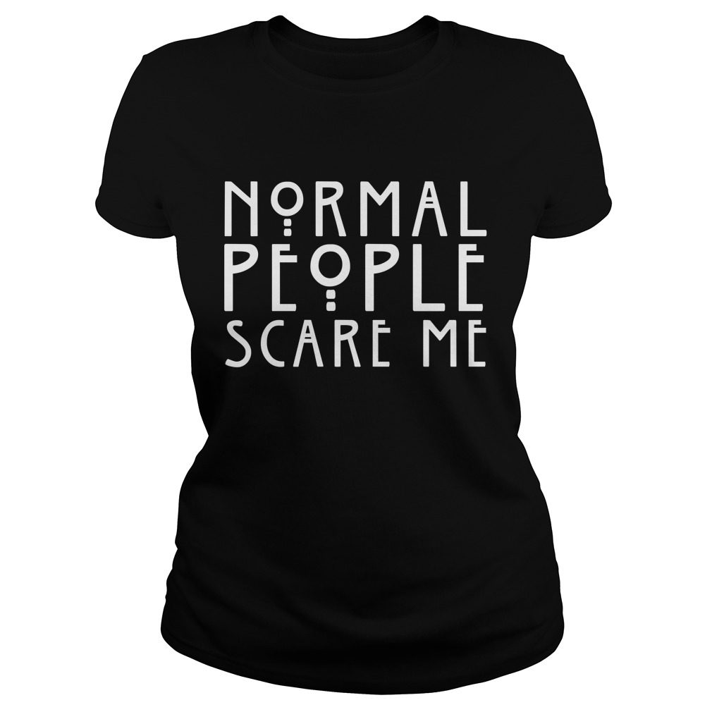 Normal People Scare Me Ladies Shirt