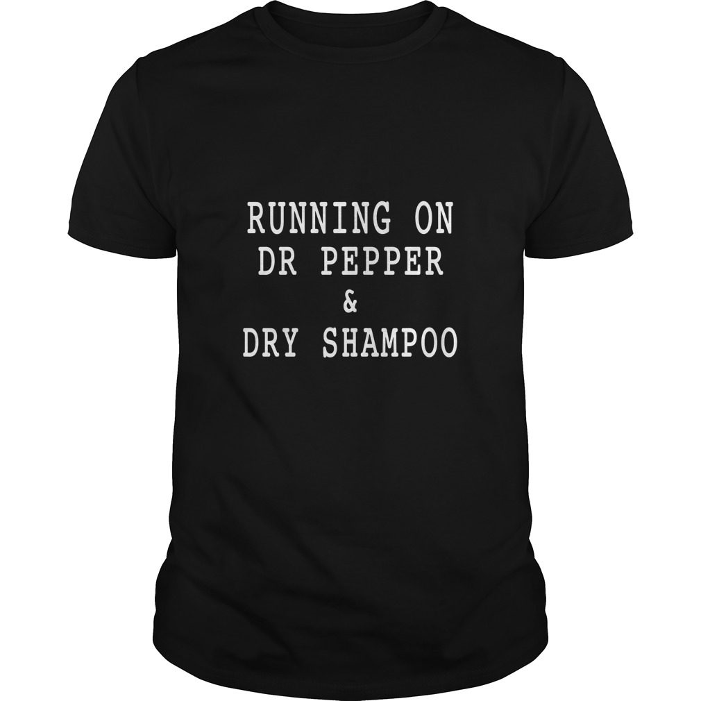 Running On Dr Pepper And Dry Shampoo Shirt, Hoodie, Tank Top