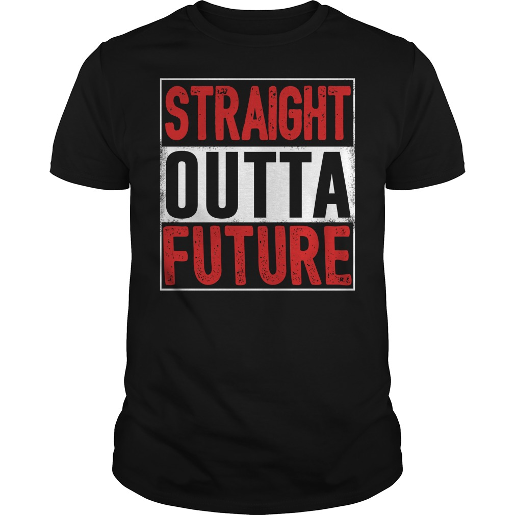 Straight Outta Future Shirt
