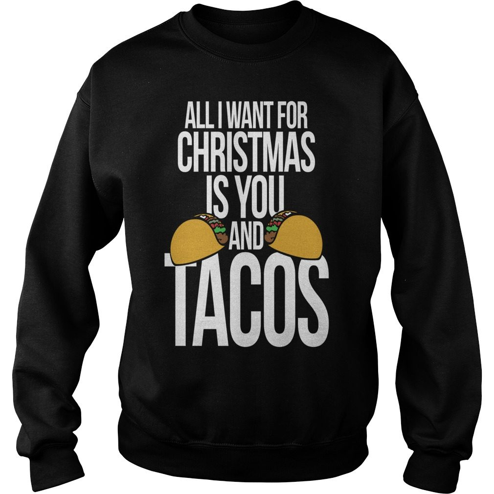 All I Want For Christmas Is You And Tacos Merry Christmas Sweater