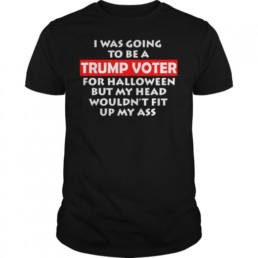 I Was Going To Be A Trump Voter Funny Halloween T Shirt