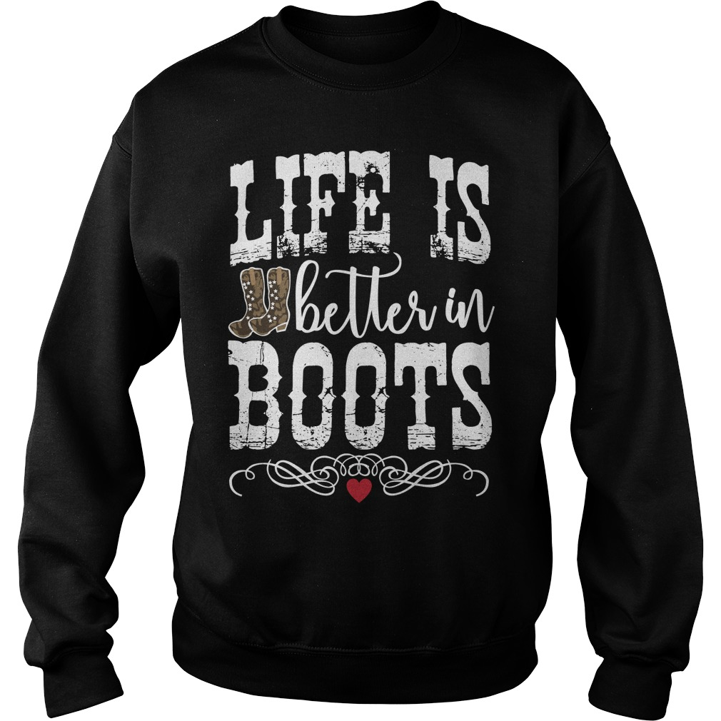 Life Is Better In Boots Shirt