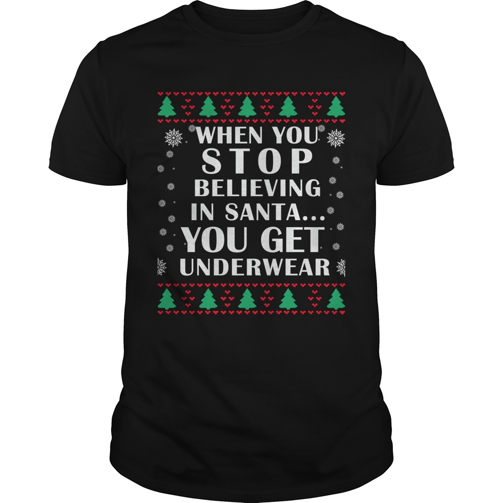 When You Stop Believing In Santa You Get Underwear Sweater